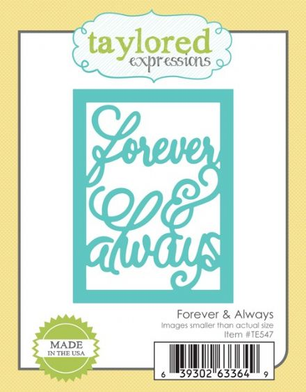 TE547 ~ FOREVER AND ALWAYS ~ dies by Taylored Expressions